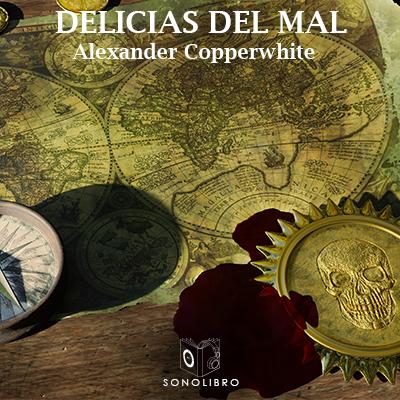 Audiolibro Las delicias del mal de Alexander Copperwhite