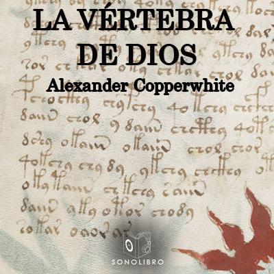 Audiolibro La vértebra de Dios de Alexander Copperwhite