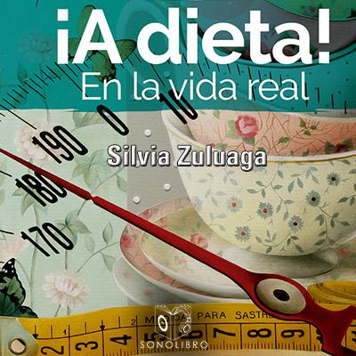 Audiolibro A dieta en la vida real de Silvia Zuluaga