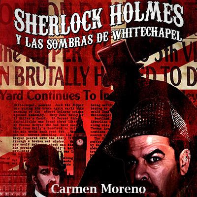 Audiolibro Sherlock Holmes y las sombras de Whitechapell de Carmen Moreno