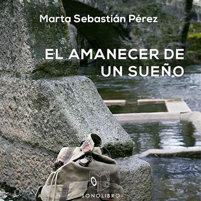 Audiolibro El amanecer de un sueño de Marta Sebastián