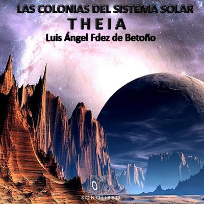 Audiolibro Las colonias del sistema solar - Theia de Luis Fernández de Betoño