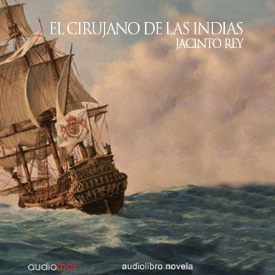Audiolibro El cirujano de las Indias de Jacinto Rey
