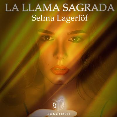 Audiolibro La llama sagrada de Selma Lagerlöf