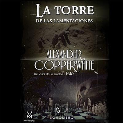 Audiolibro La torre de las lamentaciones de Alexander Copperwhite