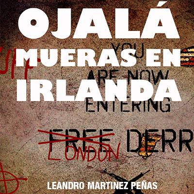 Audiolibro Ojalá mueras en Irlanda de Leandro Martinez Peña