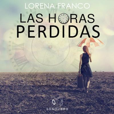 Audiolibro Las horas perdidas de Lorena Franco