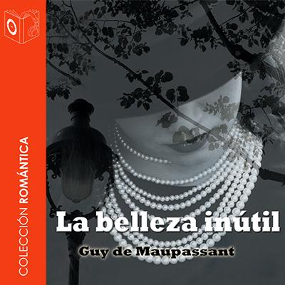 Audiolibro La belleza inútil de Guy de Maupassant
