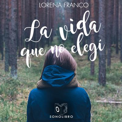 Audiolibro La vida que no elegí de Lorena Franco
