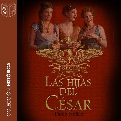 Audiolibro Las hijas del César de Pablo Nuñez