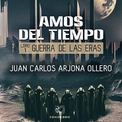 Audiolibro Amos del tiempo de Juan Carlos Arjona