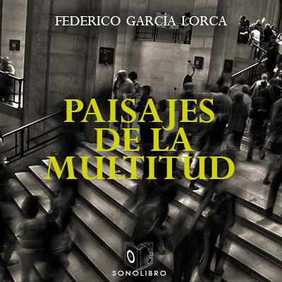 Audiolibro Paisajes de la multitud de Federico García Lorca