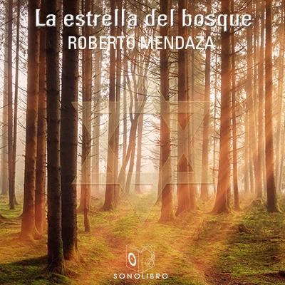 Audiolibro La estrella del Bosque de Roberto Mendaza