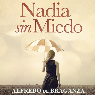 Audiolibro Nadia sin miedo de Alfredo de Braganza
