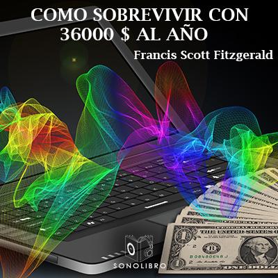 Audiolibro Cómo sobrevivir con 36.000 USD al año de Francis Scott Fitzgerald