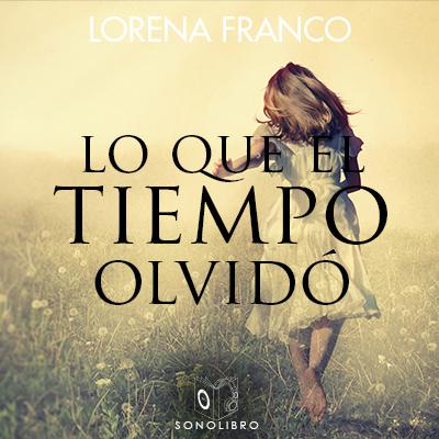 Audiolibro Lo que el tiempo olvidó de Lorena Franco