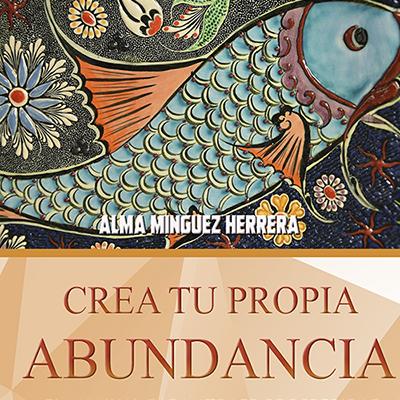 Audiolibro Crea tu propia abundancia de Alma Mínguez Herrera
