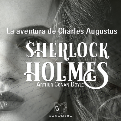 Audiolibro La aventura de Charles Augustus de Arthur Conan Doyle