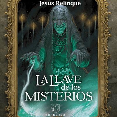 Audiolibro La llave de los misterios de Jesús Relinque