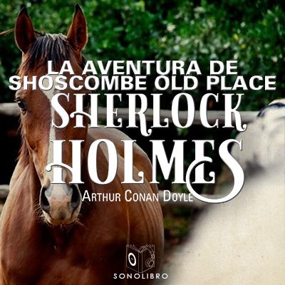 Audiolibro La aventura de Shoscombe Old place de Arthur Conan Doyle
