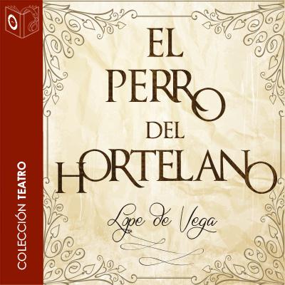 Audiolibro El perro del hortelano de Lope de Vega, el fénix de los ingenios