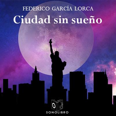 Audiolibro Ciudad sin sueño de Federico García Lorca