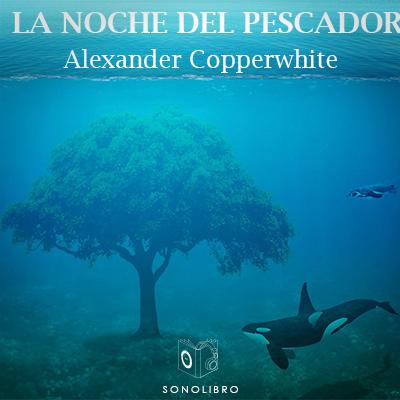 Audiolibro La noche del pescador de Alexander Copperwhite