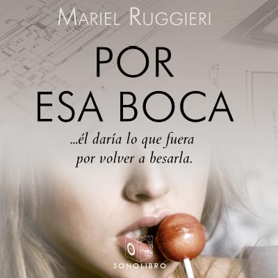 Audiolibro Por esa boca de Mariel Ruggieri