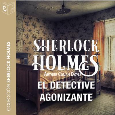 Audiolibro El detective agonizante de Arthur Conan Doyle
