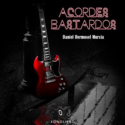 Audiolibro Acordes bastardos de Daniel Hermosel Murcia