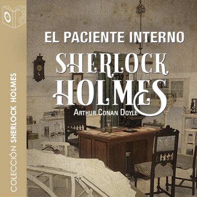 Audiolibro El paciente interno de Arthur Conan Doyle