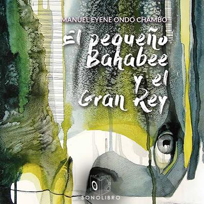 Audiolibro El pequeño Bahabee y el gran dios de Manauel Eyene