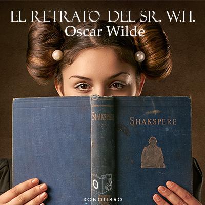Audiolibro El retrato del Sr. W.H. de Oscar Wilde