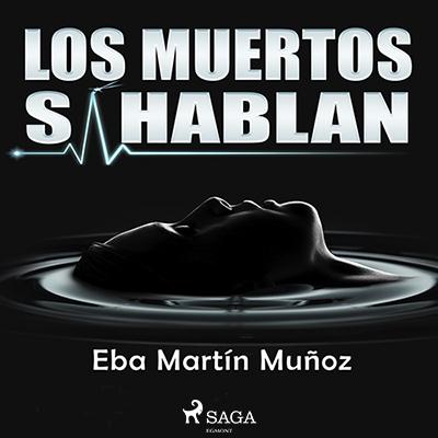 Audiolibro Los muertos si hablan de Eba Martin Muñoz