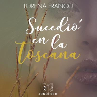 Audiolibro Sucedió en la Toscana de Lorena Franco