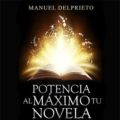 Audiolibro Potencia al máximo tu novela de Manuel del Prieto