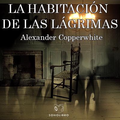 Audiolibro La habitación de las lágrimas de Alexander Copperwhite