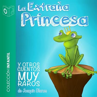 Audiolibro La extraña princesa y otros cuentos muy raros de Joaquín Blanes