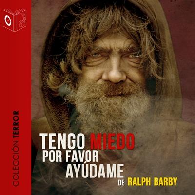 Audiolibro Tengo miedo, por favor ayúdame de Ralph Barby